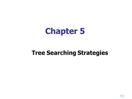 5-1 Chapter 5 Tree Searching Strategies. 5-2 Breadth-first search (BFS) 8-puzzle problem The breadth-first search uses a queue to hold all expanded nodes.