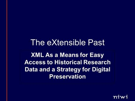 The eXtensible Past XML As a Means for Easy Access to Historical Research Data and a Strategy for Digital Preservation.