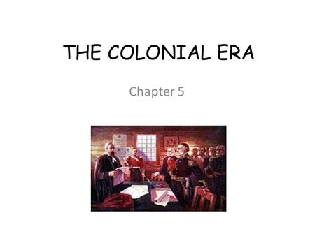 THE COLONIAL ERA Chapter 5.