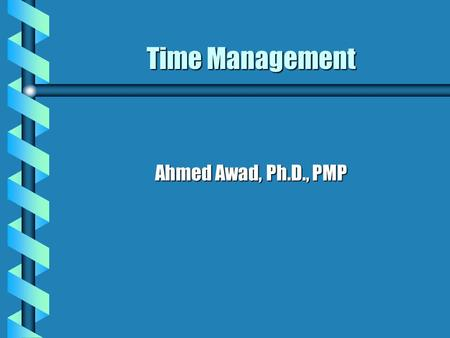Time Management Ahmed Awad, Ph.D., PMP. Time Management It includes the processes required to ensure timely completion of the project. b Activity Definition.