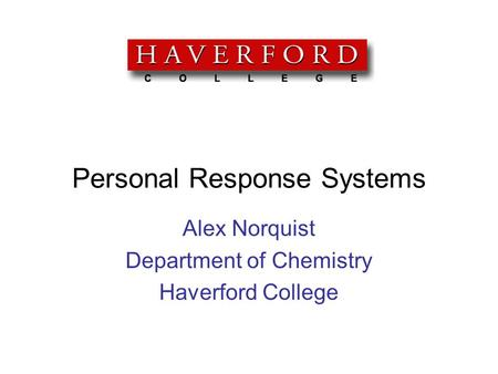 Personal Response Systems Alex Norquist Department of Chemistry Haverford College.