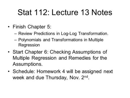 Stat 112: Lecture 13 Notes Finish Chapter 5: –Review Predictions in Log-Log Transformation. –Polynomials and Transformations in Multiple Regression Start.
