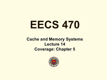 EECS 470 Cache and Memory Systems Lecture 14 Coverage: Chapter 5.