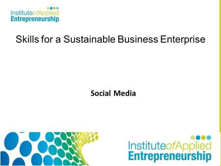 Skills for a Sustainable Business Enterprise Social Media.