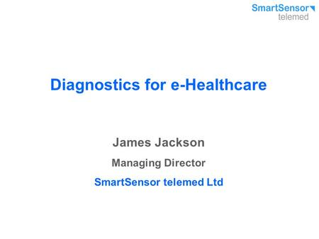 Diagnostics for e-Healthcare SmartSensor telemed Ltd
