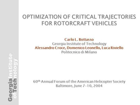 Georgia ofTech Institutenology OPTIMIZATION OF CRITICAL TRAJECTORIES FOR ROTORCRAFT VEHICLES Carlo L. Bottasso Georgia Institute of Technology Alessandro.