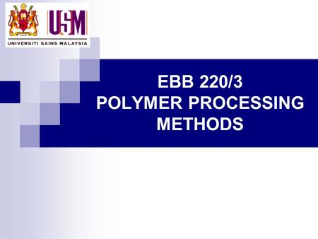 EBB 220/3 POLYMER PROCESSING METHODS