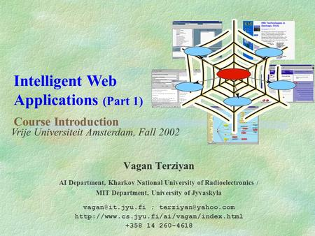 Intelligent Web Applications (Part 1) Course Introduction Vagan Terziyan AI Department, Kharkov National University of Radioelectronics / MIT Department,