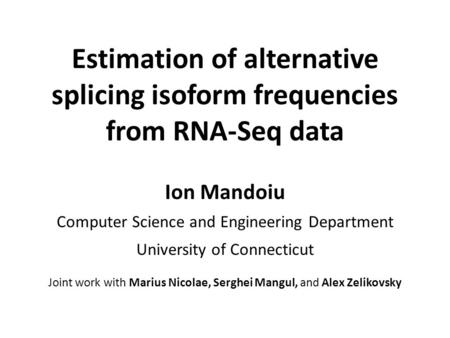 Estimation of alternative splicing isoform frequencies from RNA-Seq data Ion Mandoiu Computer Science and Engineering Department University of Connecticut.