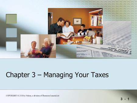 3 - 1 COPYRIGHT © 2008 by Nelson, a division of Thomson Canada Ltd Chapter 3 – Managing Your Taxes.