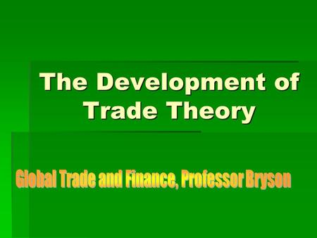 The Development of Trade Theory. Smith on Absolute Advantage, Ricardo on Comparative Advantage   What is the foundation of classical trade theory? 