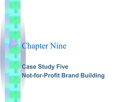 Chapter Nine Case Study Five Not-for-Profit Brand Building.