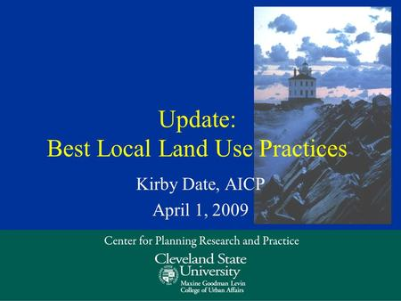 Update: Best Local Land Use Practices Kirby Date, AICP April 1, 2009.