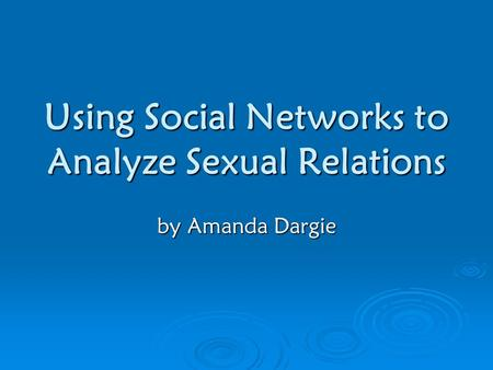 Using Social Networks to Analyze Sexual Relations by Amanda Dargie.