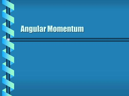 Angular Momentum. Moments  The moment of a vector at a point is the wedge product.  This is applied to physical variables in rotating systems. Applied.