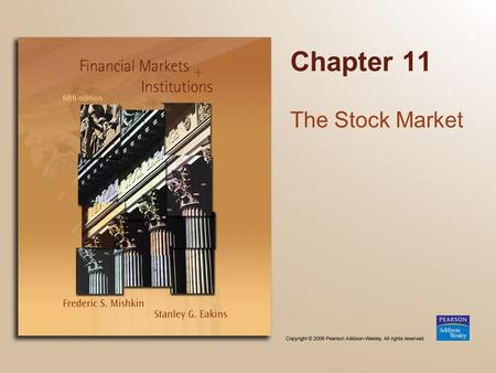 Chapter 11 The Stock Market. Copyright © 2006 Pearson Addison-Wesley. All rights reserved. 11-2 Chapter Preview We examine the markets where stocks trade,