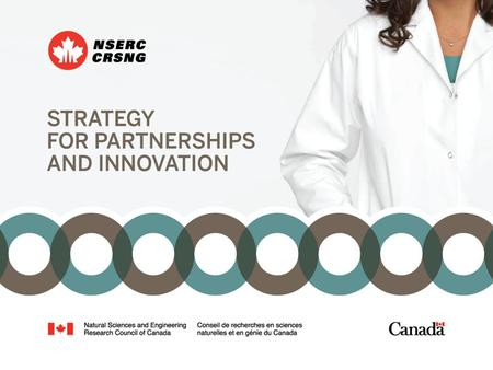 Strategy for Partnerships And Innovation. NSERC's Research Partnerships Programs Trends and Strategy for Partnerships and Innovation Presentation for.