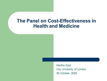 The Panel on Cost-Effectiveness in Health and Medicine Marthe Gold City University of London 30 October, 2003.
