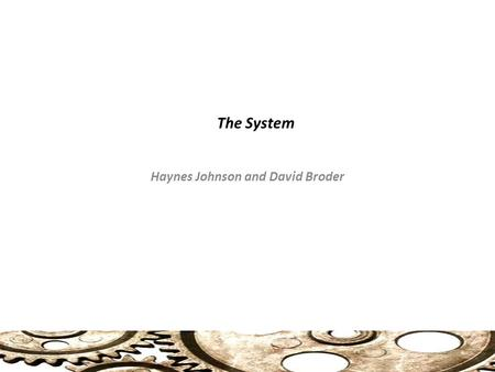 The System Haynes Johnson and David Broder. Clinton and Health Care Intersecting Political Careers: Reagan, Clinton, Gingrich All came from poverty, troubled.