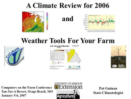 A Climate Review for 2006 and Weather Tools For Your Farm Computers on the Farm Conference Tan-Tar-A Resort, Osage Beach, MO January 5-6, 2007 Pat Guinan.