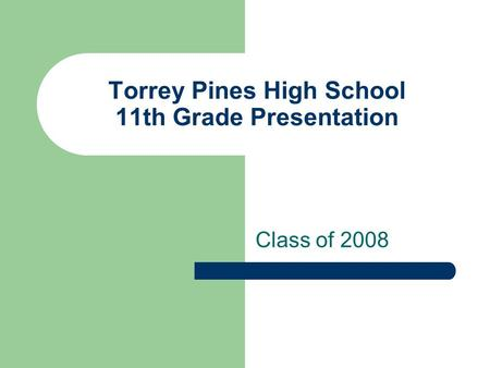 Torrey Pines High School 11th Grade Presentation Class of 2008.