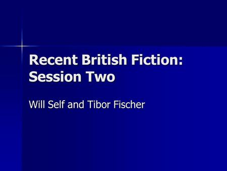Recent British Fiction: Session Two Will Self and Tibor Fischer.