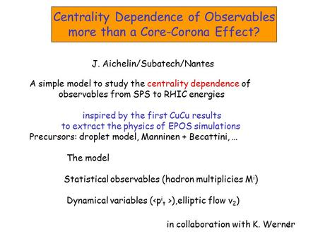 1 A simple model to study the centrality dependence of observables from SPS to RHIC energies inspired by the first CuCu results to extract the physics.