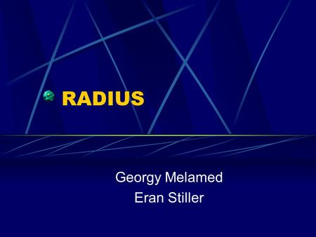 RADIUS Georgy Melamed Eran Stiller. RADIUS2 In This Presentation … Why Do We Need It? What is RADIUS? RADIUS Operation RADIUS Packets Operation Examples.