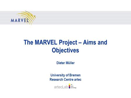 The MARVEL Project – Aims and Objectives Dieter Müller University of Bremen Research Centre artec.