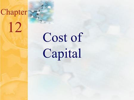 12.0 Chapter 12 Cost of Capital. 12.1 Key Concepts and Skills Know how to determine a firm's cost of equity capital Know how to determine a firm's cost.