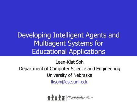 Developing Intelligent Agents and Multiagent Systems for Educational Applications Leen-Kiat Soh Department of Computer Science and Engineering University.