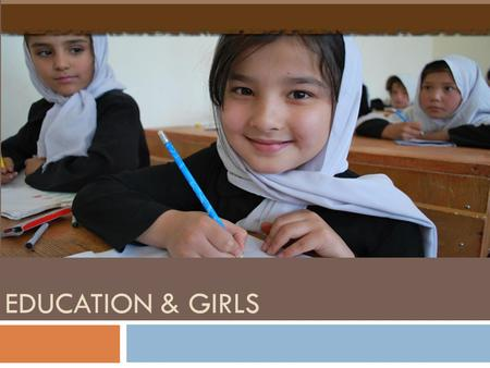 EDUCATION & GIRLS. Accessibility of Girls to Education  Total children in school 5.4 million, only 2.3 million of girls are in schools  Still 60% of.