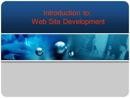 Introduction to: Web Site Development. Terminology HTML Hypertext Markup Language HTML File A web page built from HTML Index File The home or main page.