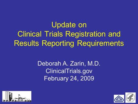 111 Update on Clinical Trials Registration and Results Reporting Requirements Deborah A. Zarin, M.D. ClinicalTrials.gov February 24, 2009.