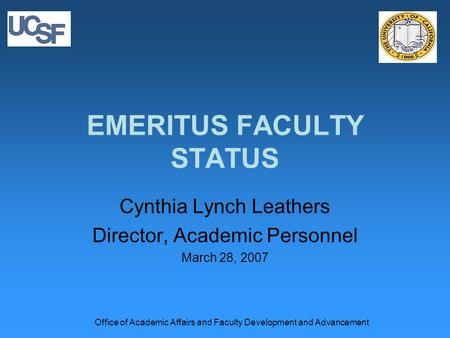 Office of Academic Affairs and Faculty Development and Advancement EMERITUS FACULTY STATUS Cynthia Lynch Leathers Director, Academic Personnel March 28,