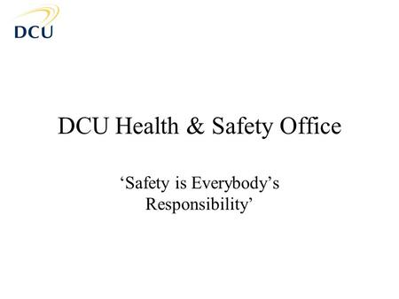 DCU Health & Safety Office 'Safety is Everybody's Responsibility'