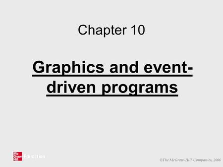 © The McGraw-Hill Companies, 2006 Chapter 10 Graphics and event- driven programs.