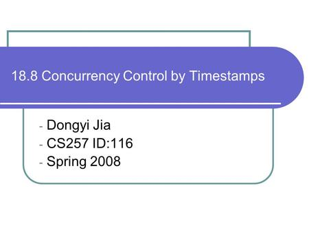 18.8 Concurrency Control by Timestamps - Dongyi Jia - CS257 ID:116 - Spring 2008.
