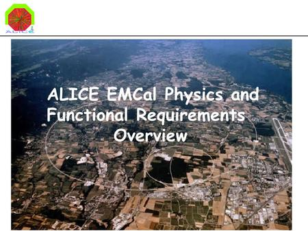 ALICE EMCal Physics and Functional Requirements Overview.