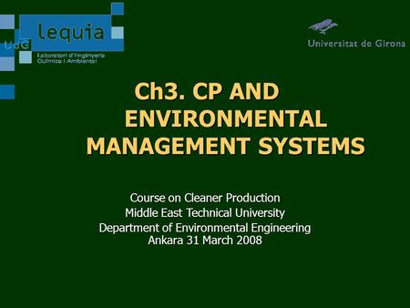 Ch3. CP AND ENVIRONMENTAL MANAGEMENT SYSTEMS Course on Cleaner Production Middle East Technical University Department of Environmental Engineering Ankara.