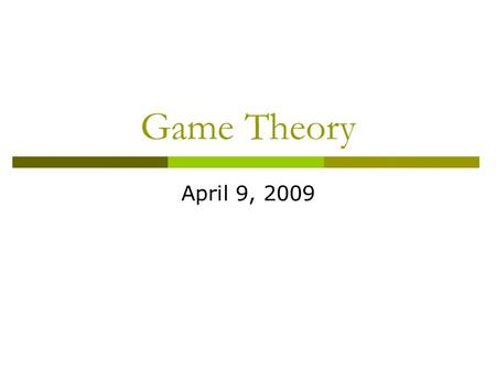 Game Theory April 9, 2009. Prisoner's Dilemma  One-shot, simultaneous game  Nash Equilibrium (individually rational strategies) is not Pareto Optimal.