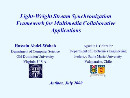 Light-Weight Stream Synchronization Framework for Multimedia Collaborative Applications Agustín J. González Department of Electronics Engineering Federico.