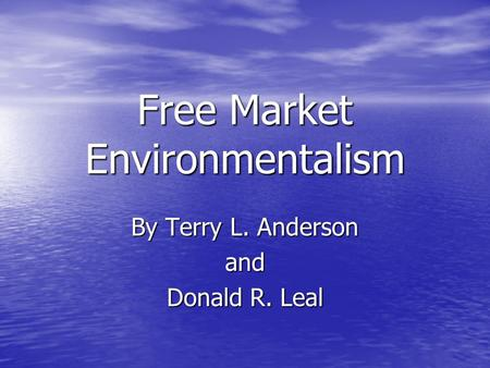 Free Market Environmentalism By Terry L. Anderson and Donald R. Leal.