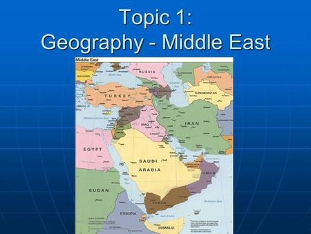 "Topic 1: Geography - Middle East. What is the Middle East? And Central Asia? ""Never mind what the fact is, it depends what it is called."" ""Never mind."