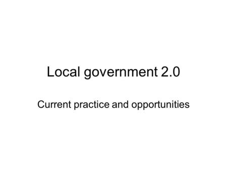 Local government 2.0 Current practice and opportunities.