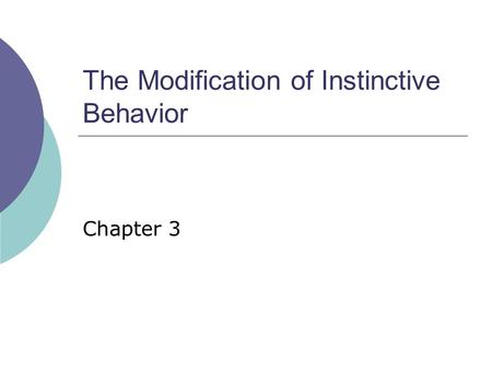The Modification of Instinctive Behavior Chapter 3.