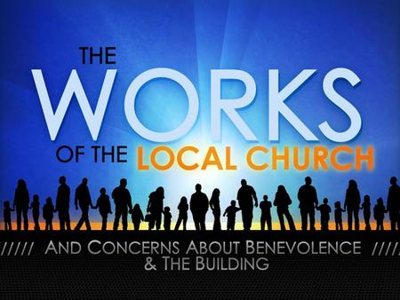 The Works of the Local Church. Concerns About Benevolence Where Christians Agree: Generously & Lovingly Giving To Non-Christians In Need Is A Good Work.
