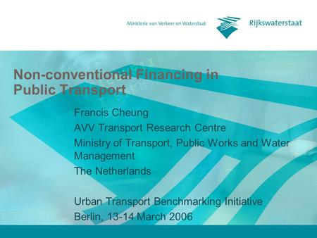Non-conventional Financing in Public Transport Francis Cheung AVV Transport Research Centre Ministry of Transport, Public Works and Water Management The.