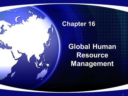 Chapter 16 Global Human Resource Management 1. Video Job Threat 2.