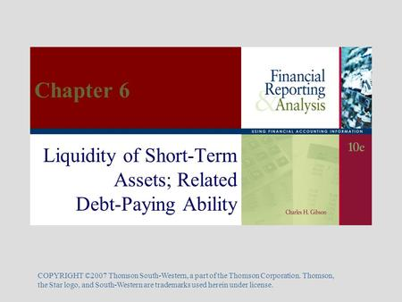 Liquidity of Short-Term Assets; Related Debt-Paying Ability COPYRIGHT ©2007 Thomson South-Western, a part of the Thomson Corporation. Thomson, the Star.